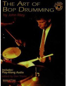 The Art Of Bop Drumming + Cd by John Riley