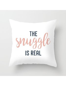 The Snuggle Is Real | Typography Quote Throw Pillow by