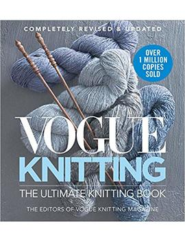 Vogue® Knitting The Ultimate Knitting Book: Completely Revised & Updated by Amazon