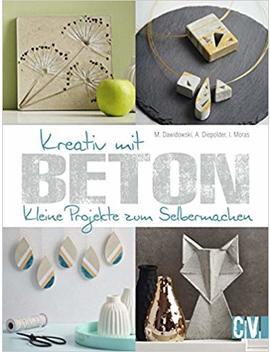 Kreativ Mit Beton: Kleine Projekte Zum Selbermachen by Annette Diepolder