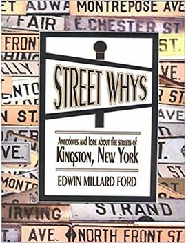 Street Whys: Anecdotes And Lore About The Streets Of Kingston, New York by Edwin Millard Ford