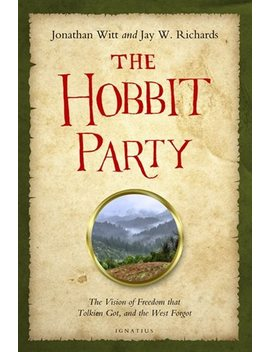The Hobbit Party: The Vision Of Freedom That Tolkien Got, And The... by Jay Richards
