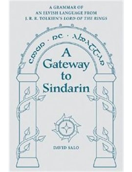 A Gateway To Sindarin: A Grammar Of An Elvish Language From Jrr... by David Salo