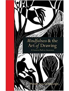 Mindfulness & The Art Of Drawing: A Creative Path To Awareness by Wendy Ann Greenhalgh