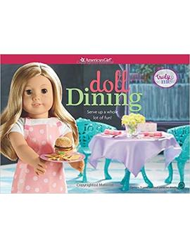 Doll Dining: Serve Up A Whole Lot Of Fun! (Truly Me) by Trula Magruder