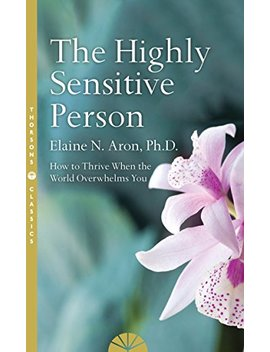 The Highly Sensitive Person: How To Surivive And Thrive When The World Overwhelms You by Amazon