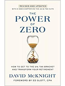The Power Of Zero, Revised And Updated: How To Get To The 0 Percents Tax Bracket And Transform Your Retirement by David Mc Knight