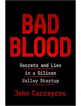 Bad Blood: Secrets And Lies In A Silicon Valley Startup [Paperback] John Carreyrou by John Carreyrou
