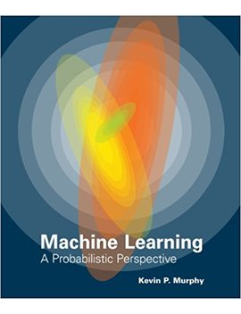 Machine Learning: A Probabilistic Perspective (Adaptive Computation And Machine Learning Series) by Kevin P. Murphy