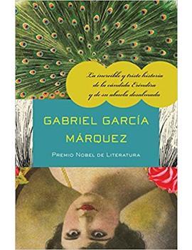La Increíble Y Triste Historia De La Cándida Eréndira Y De Su Abuela Desalmada (Spanish Edition) by Amazon