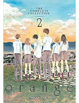 Orange: The Complete Collection 2 by Ichigo Takano