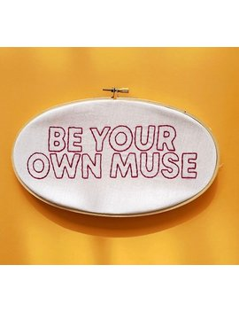 Be Your Own Muse Embroidery Hoop Yes Stitch Yes Yesstitchyes by Etsy