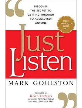 Just Listen: Discover The Secret To Getting Through To Absolutely Anyone (English Edition) by Mark Goulston