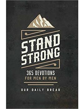 Stand Strong: 365 Devotions For Men By Men by Our Daily Bread Ministries