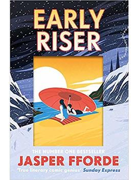 Early Riser: The New Standalone Novel From The Number One Bestselling Author by Jasper Fforde