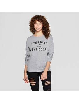 Women's I Just Want All The Dogs Graphic Pullover Sweatshirt   Zoe+Liv (Juniors') Gray by Zoe+Liv