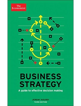 Business Strategy: A Guide To Effective Decision Making (Economist Books) by Amazon