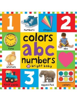 Bright Baby Colors, Abc, Numbers (Board Book) by Colors, Abc, Numbers (Board Book)