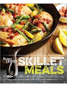 Better Homes And Gardens Skillet Meals: 150+ Deliciously Easy Recipes From One Pan by Better Homes And Gardens