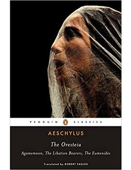 The Oresteia: Agamemnon; The Libation Bearers; The Eumenides by Aeschylus