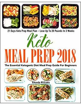 Keto Meal Prep 2018: The Essential Ketogenic Diet Meal Prep Guide For Beginners   21 Days Keto Meal Prep Meal Plan   Lose Up To 20 Pounds In 3 Weeks by Amazon
