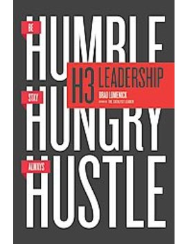 H3 Leadership : Be Humble. Stay Hungry. Always Hustle. (Hardcover) (Brad Lomenick) by Target
