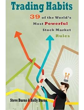 Trading Habits: 39 Of The World's Most Powerful Stock Market Rules by Steve Burns