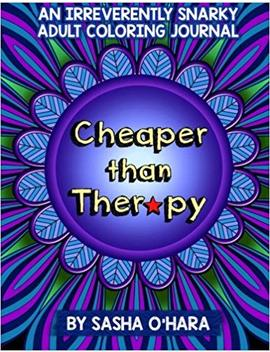 Cheaper Than Therapy: An Irreverently Snarky Adult Coloring Journal (Irreverent Book) (Volume 6) by Sasha O'hara