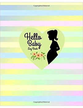 Hello Baby Log Book: Pregnancy Record Journal Book For Moms, A Daily Diary Keepsake And Memories Scrapbook, Childbirth Checklists, Weekly Activities ... Paperback (Childbirth Planner) (Volume 25) by Amazon