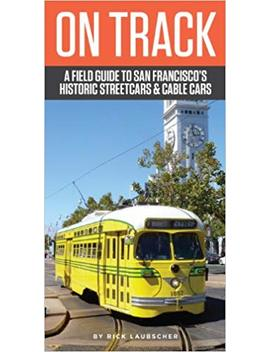 On Track: A Field Guide To San Francisco's Historic Streetcars And Cable Cars by Amazon