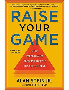 Raise Your Game: High Performance Secrets From The Best Of The Best by Amazon