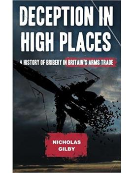 Deception In High Places: A History Of Bribery In Britain's Arms Trade by Nicholas Gilby