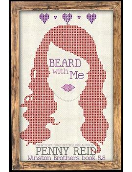 Beard With Me (Winston Brothers Book 6) by Penny  Reid
