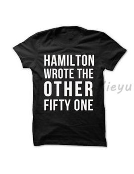 Musical T Shirt Hamilton Wrote The Other Fifty One Unisex Cotton Fashion Shirt by Unbranded