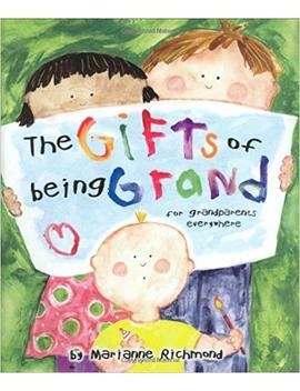 The Gifts Of Being Grand: For Grandparents Everywhere (Marianne Richmond) by Marianne Richmond