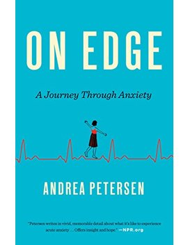 On Edge: A Journey Through Anxiety by Andrea Petersen