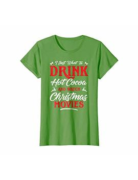 I Just Want To Drink Hot Cocoa Christmas Movies T Shirt Gift by Jollie Bake Apparel