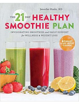The 21 Day Healthy Smoothie Plan: Invigorating Smoothies & Daily Support For Wellness & Weight Loss by Amazon