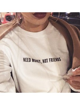 Need Money Not Friends Graphic Unisex Sweatshirt Available In White Or Black And Gray by Etsy