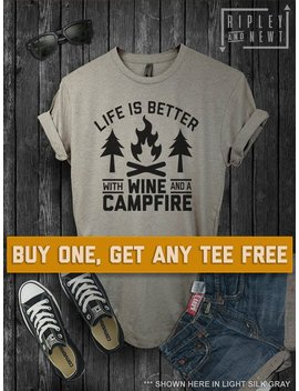 Sale Today: Life Is Better With Wine And A Campfire T Shirt, Ladies Unisex Shirt, Funny Camping Fire Tee Short Or Long Sleeve Tee by Etsy