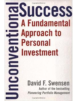Unconventional Success: A Fundamental Approach To Personal Investment by David F. Swensen