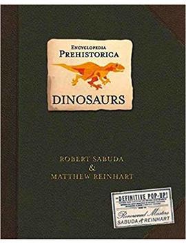 Encyclopedia Prehistorica Dinosaurs : The Definitive Pop Up by Robert Sabuda