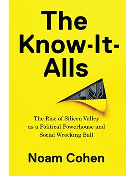 The Know It Alls: The Rise Of Silicon Valley As A Political Powerhouse And Social Wrecking Ball by Amazon