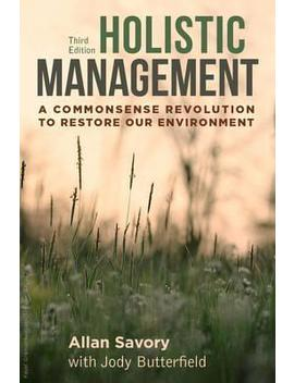 Holistic Management : A Commonsense Revolution To Restore Our Environment by Allan Savory