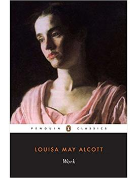 Work: A Story Of Experience (Penguin Classics) by Louisa May Alcott