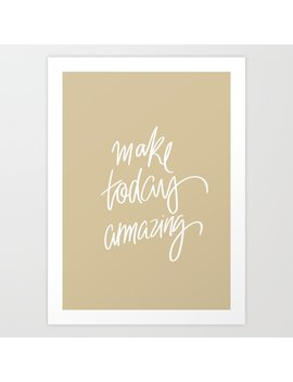 Make Today Amazing Art Print by