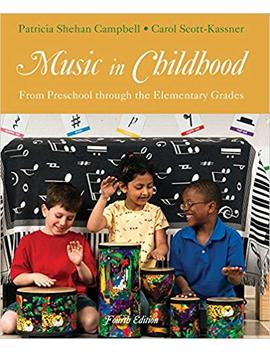 Music In Childhood: From Preschool Through The Elementary Grades (With Premium Website Printed Access Card) by Patricia Shehan Campbell