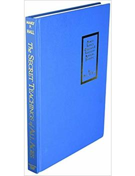 The Secret Teachings Of All Ages: An Encyclopedic Outline Of Masonic, Hermetic, Qabbalistic And Rosiccucian Symbolical Philosophy  Reduced Size Hardbound In Color by Manly Palmer Hall