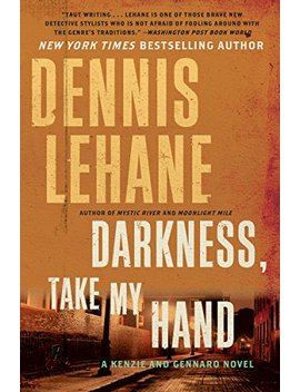 Darkness, Take My Hand (Patrick Kenzie And Angela Gennaro Book 2) by Dennis Lehane