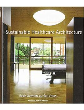 Sustainable Healthcare Architecture by Robin Guenther